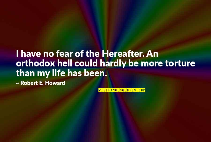 Important Glass Menagerie Quotes By Robert E. Howard: I have no fear of the Hereafter. An