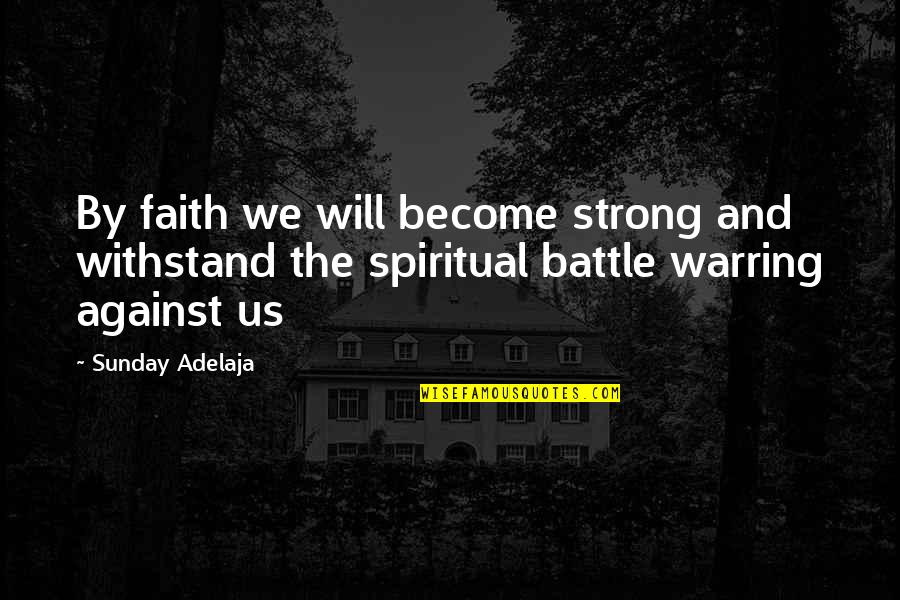 Important Glass Menagerie Quotes By Sunday Adelaja: By faith we will become strong and withstand