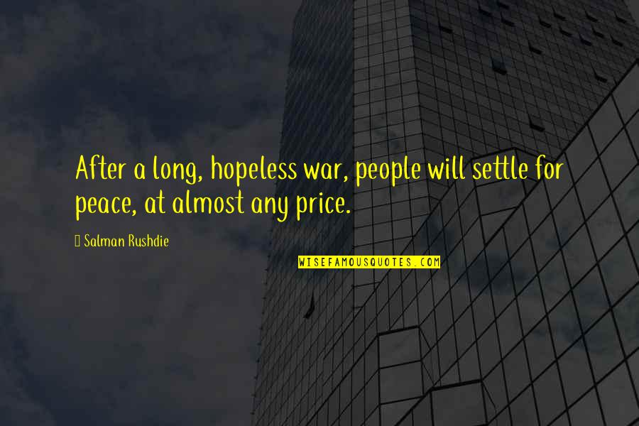 Important Persons In My Life Quotes By Salman Rushdie: After a long, hopeless war, people will settle