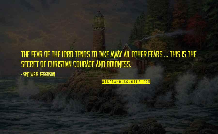 Important Persons In My Life Quotes By Sinclair B. Ferguson: The fear of the Lord tends to take