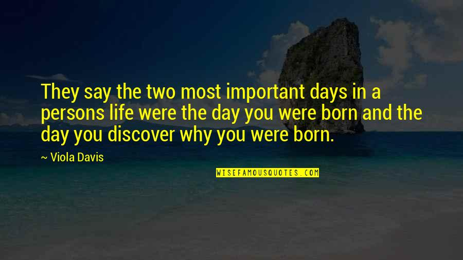 Important Persons In My Life Quotes By Viola Davis: They say the two most important days in