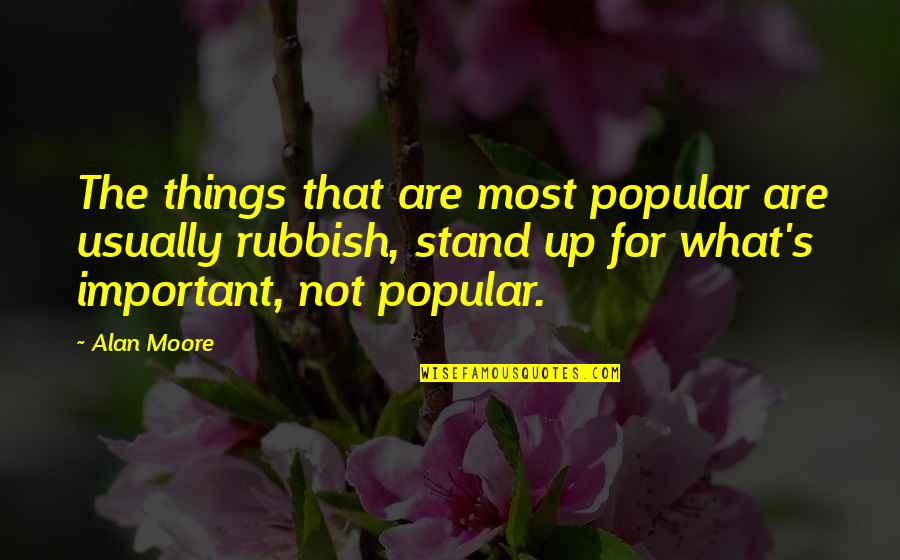 Important Things Quotes By Alan Moore: The things that are most popular are usually