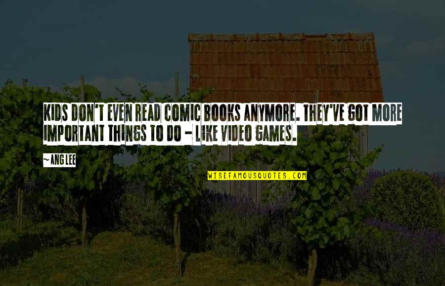 Important Things Quotes By Ang Lee: Kids don't even read comic books anymore. They've