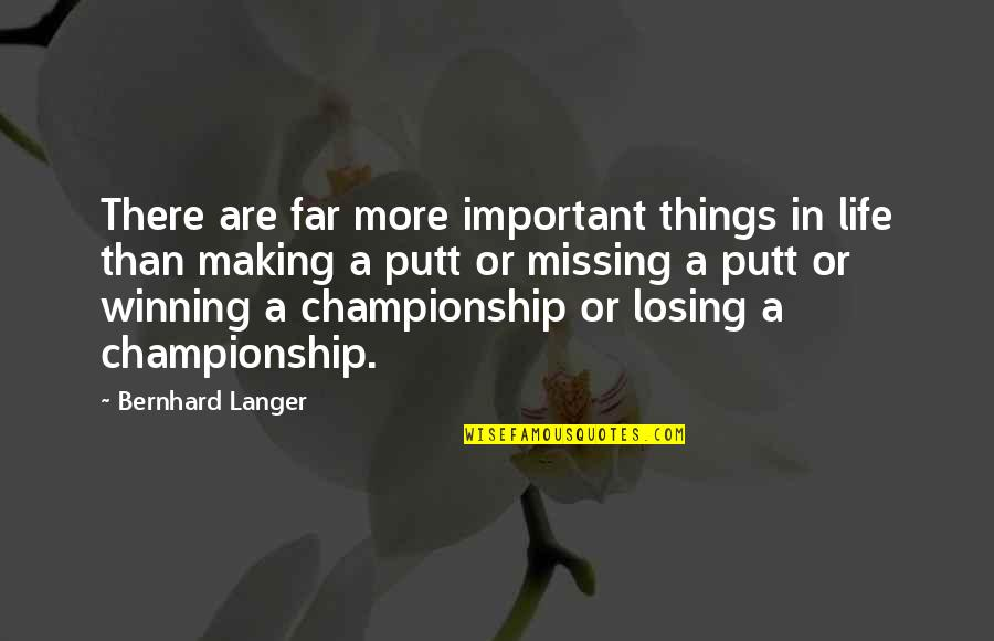Important Things Quotes By Bernhard Langer: There are far more important things in life