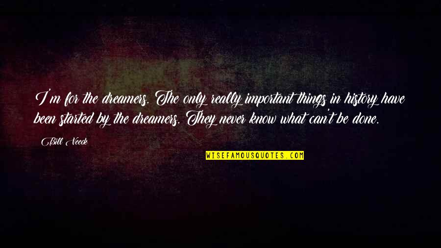 Important Things Quotes By Bill Veeck: I'm for the dreamers. The only really important