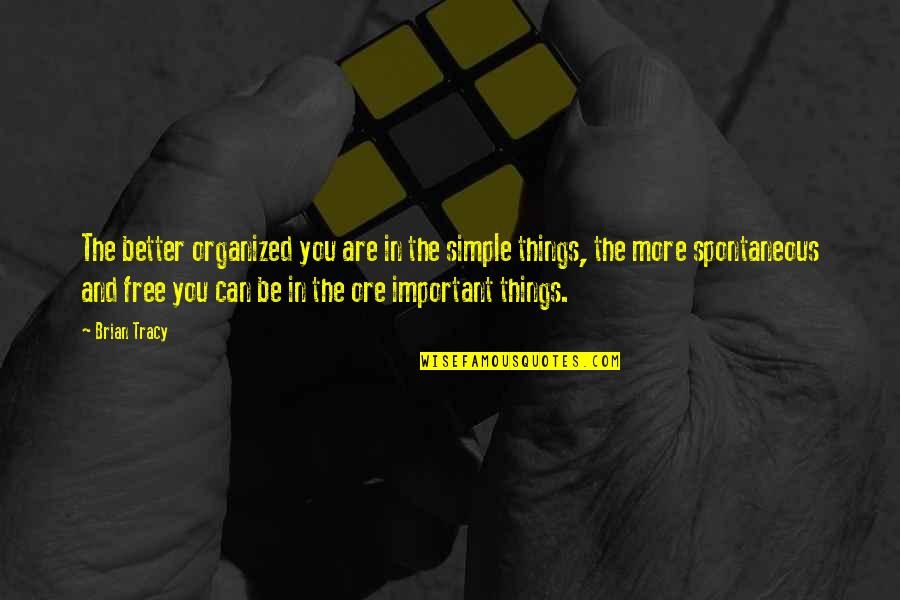 Important Things Quotes By Brian Tracy: The better organized you are in the simple