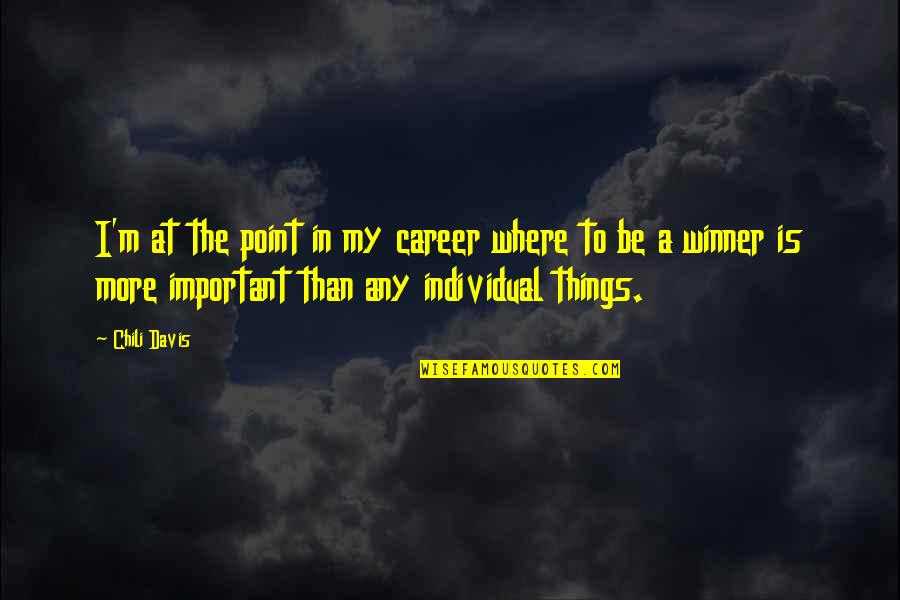 Important Things Quotes By Chili Davis: I'm at the point in my career where
