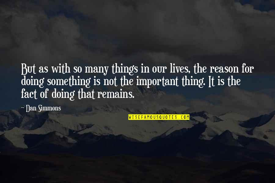 Important Things Quotes By Dan Simmons: But as with so many things in our