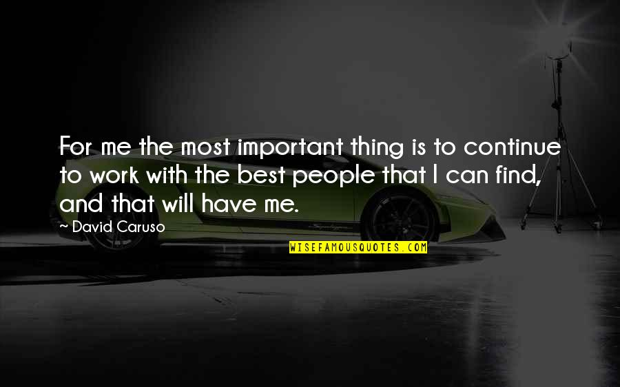 Important Things Quotes By David Caruso: For me the most important thing is to