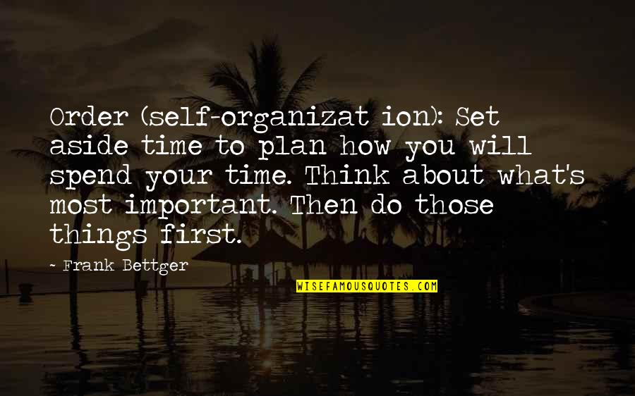 Important Things Quotes By Frank Bettger: Order (self-organizat ion): Set aside time to plan