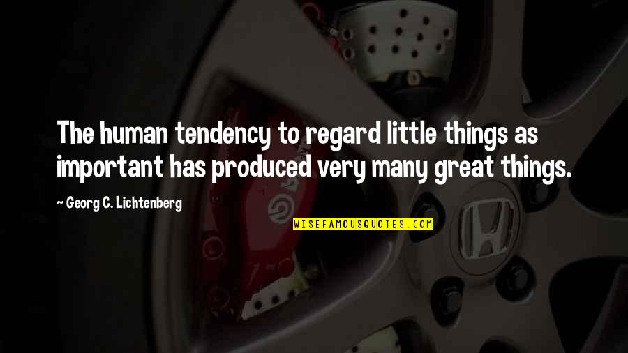 Important Things Quotes By Georg C. Lichtenberg: The human tendency to regard little things as