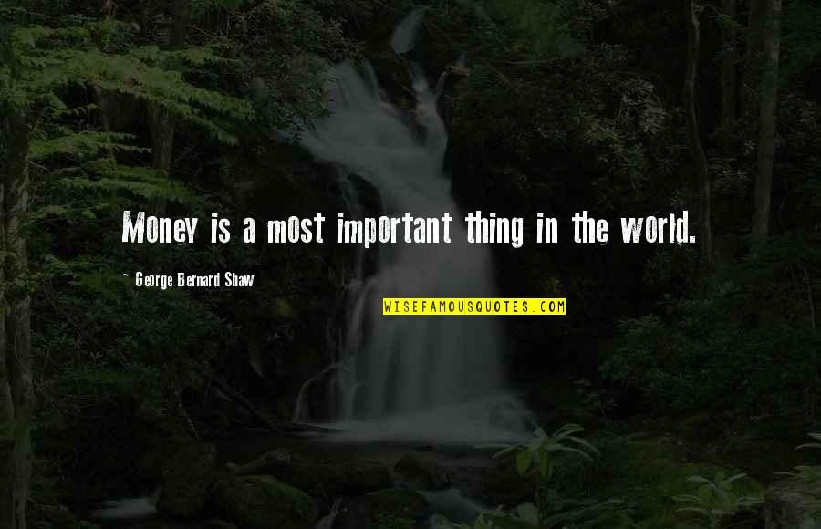 Important Things Quotes By George Bernard Shaw: Money is a most important thing in the