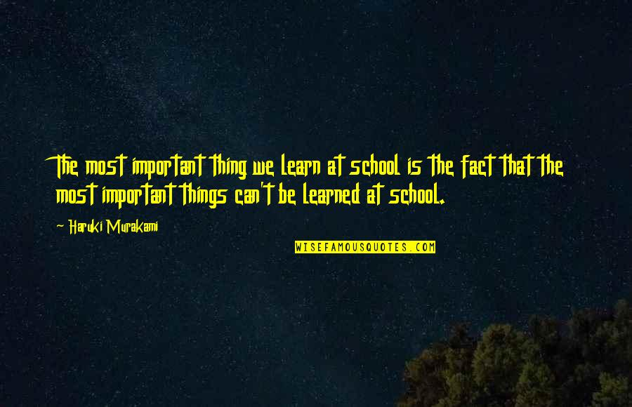 Important Things Quotes By Haruki Murakami: The most important thing we learn at school