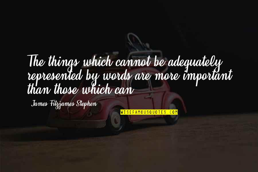 Important Things Quotes By James Fitzjames Stephen: The things which cannot be adequately represented by