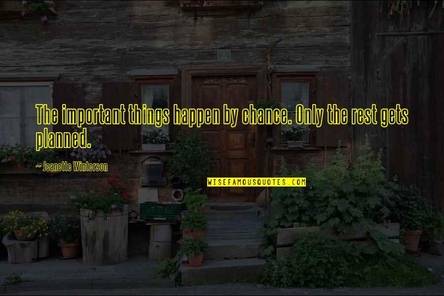 Important Things Quotes By Jeanette Winterson: The important things happen by chance. Only the