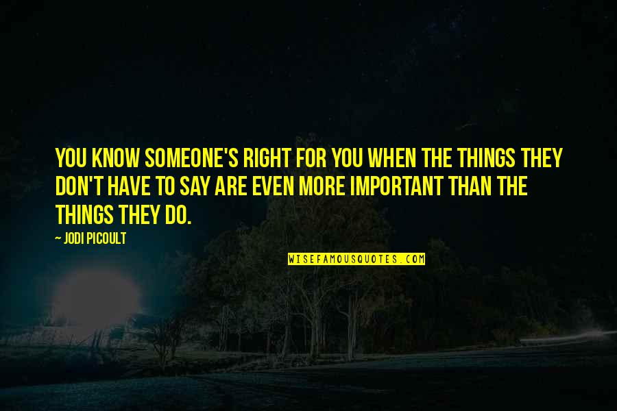 Important Things Quotes By Jodi Picoult: You know someone's right for you when the