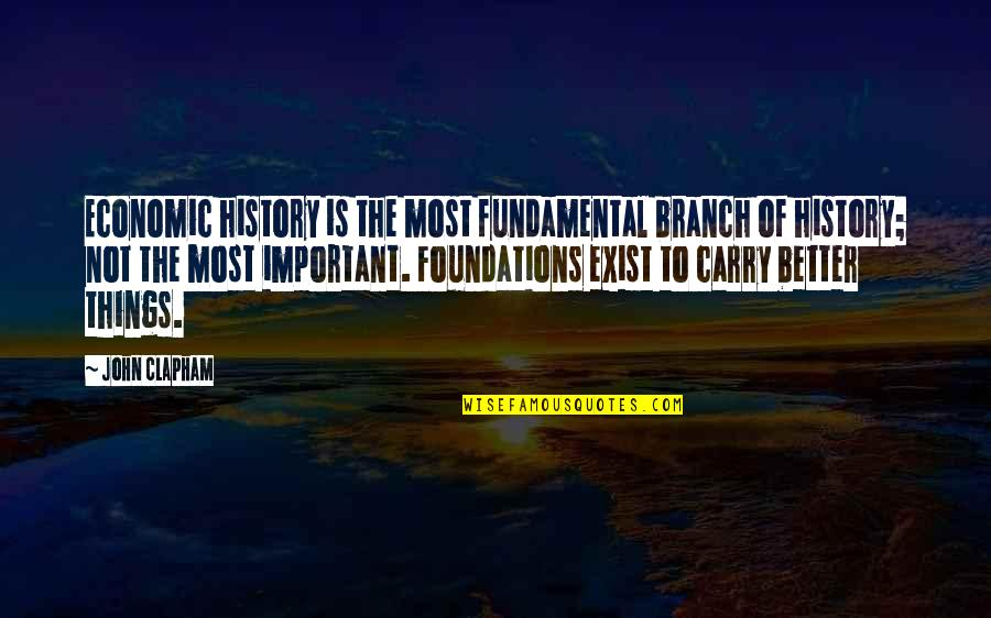 Important Things Quotes By John Clapham: Economic history is the most fundamental branch of