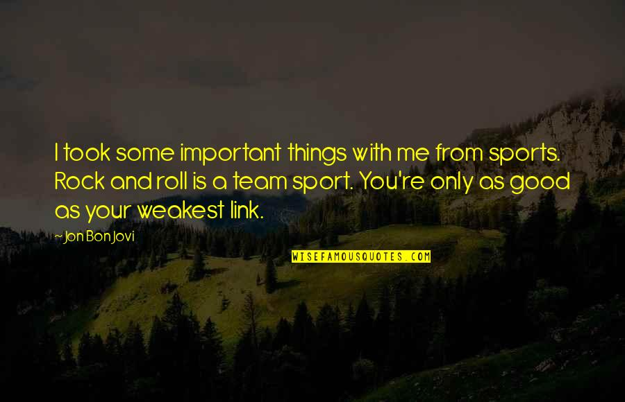 Important Things Quotes By Jon Bon Jovi: I took some important things with me from