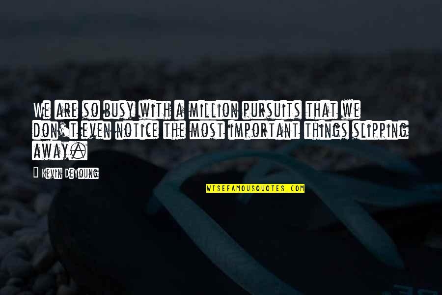 Important Things Quotes By Kevin DeYoung: We are so busy with a million pursuits