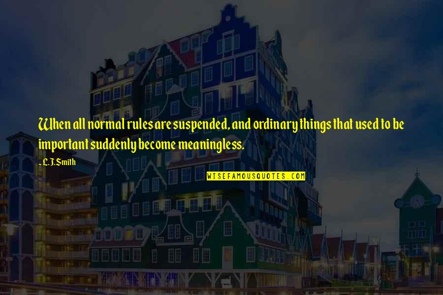 Important Things Quotes By L.J.Smith: When all normal rules are suspended, and ordinary