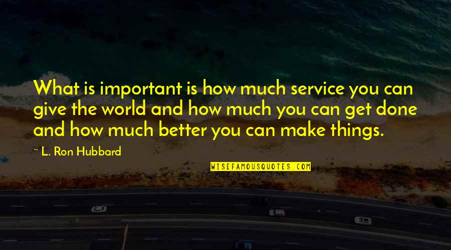 Important Things Quotes By L. Ron Hubbard: What is important is how much service you