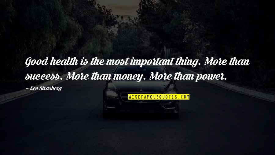 Important Things Quotes By Lee Strasberg: Good health is the most important thing. More