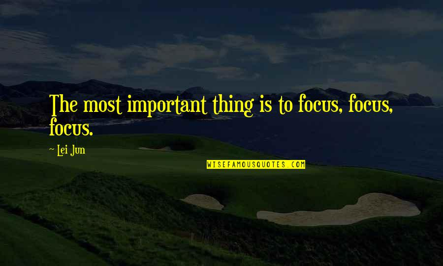 Important Things Quotes By Lei Jun: The most important thing is to focus, focus,
