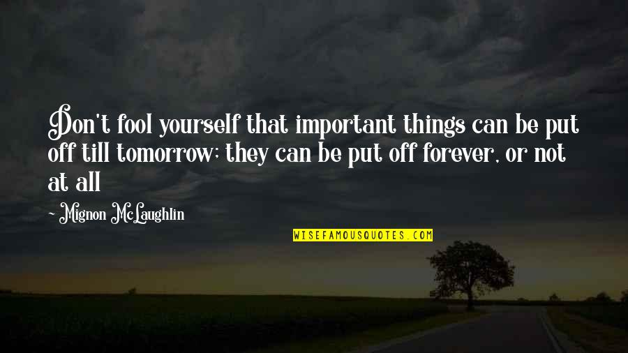 Important Things Quotes By Mignon McLaughlin: Don't fool yourself that important things can be