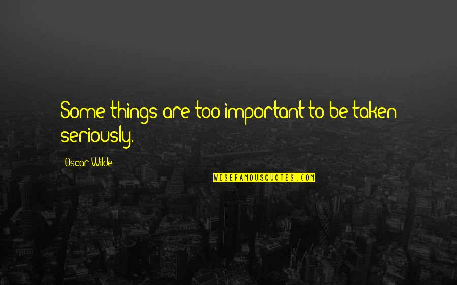 Important Things Quotes By Oscar Wilde: Some things are too important to be taken