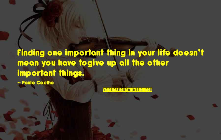 Important Things Quotes By Paulo Coelho: Finding one important thing in your life doesn't