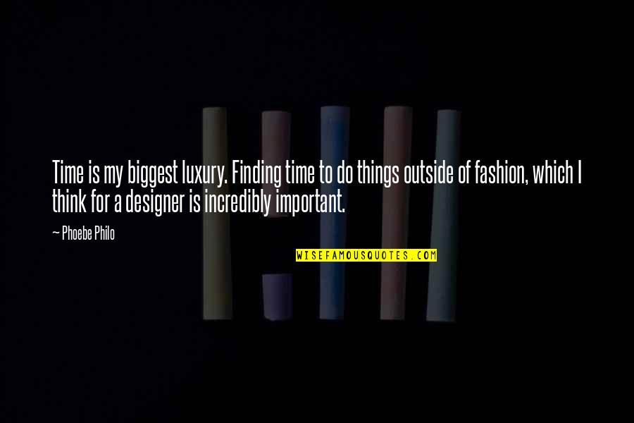 Important Things Quotes By Phoebe Philo: Time is my biggest luxury. Finding time to
