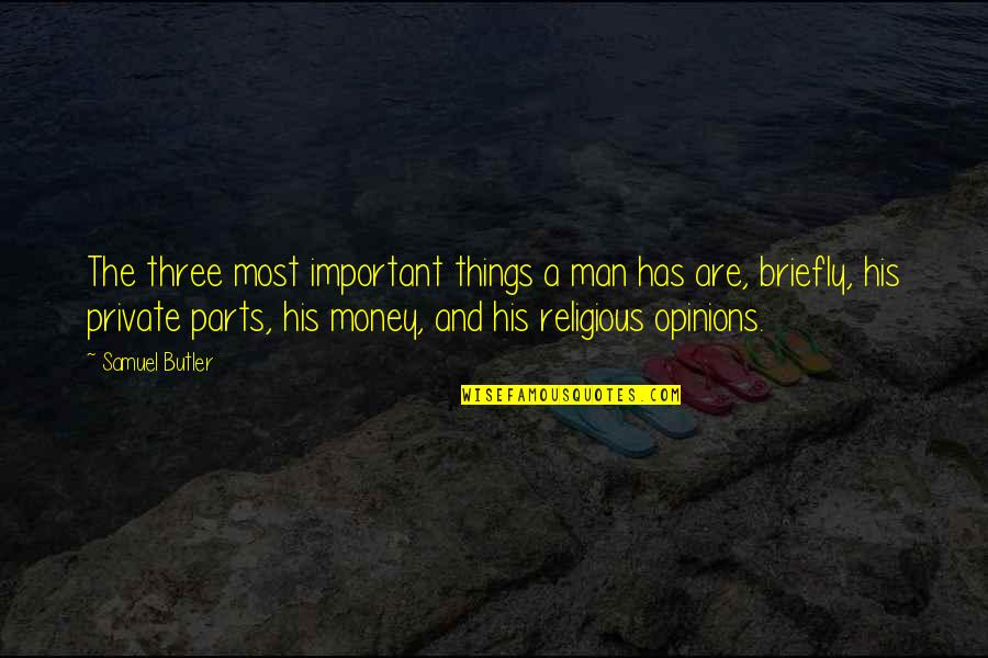 Important Things Quotes By Samuel Butler: The three most important things a man has