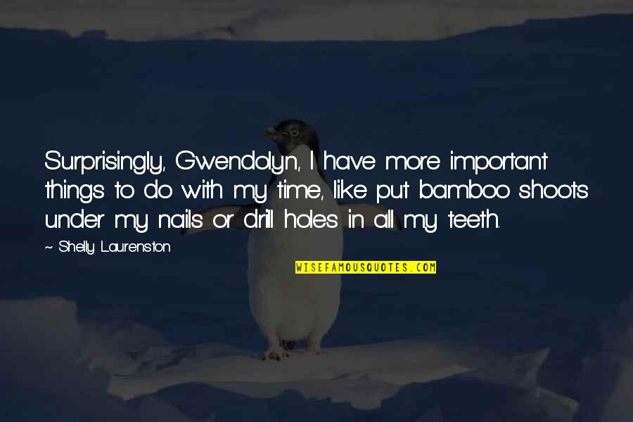 Important Things Quotes By Shelly Laurenston: Surprisingly, Gwendolyn, I have more important things to