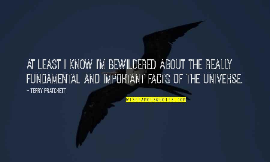 Important Things Quotes By Terry Pratchett: At least I know I'm bewildered about the