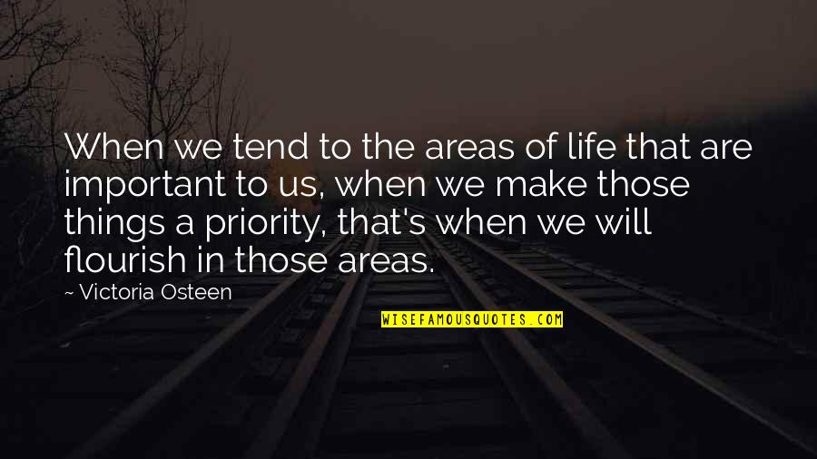 Important Things Quotes By Victoria Osteen: When we tend to the areas of life