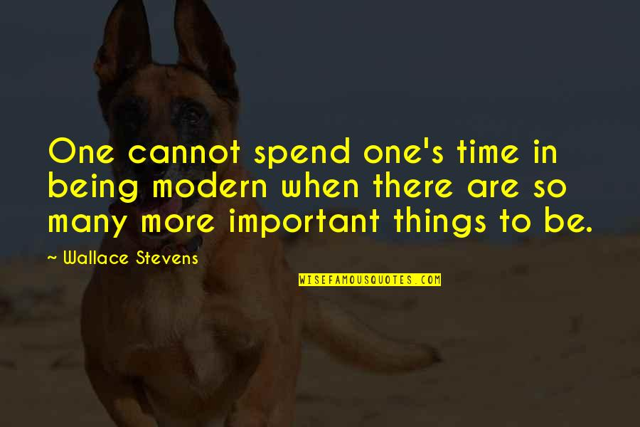 Important Things Quotes By Wallace Stevens: One cannot spend one's time in being modern