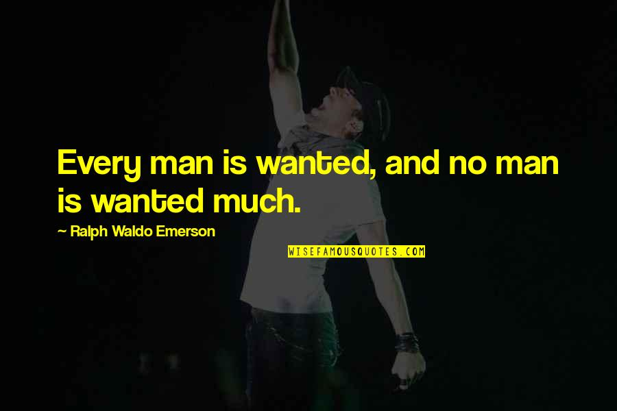 Important Tom Sawyer Quotes By Ralph Waldo Emerson: Every man is wanted, and no man is
