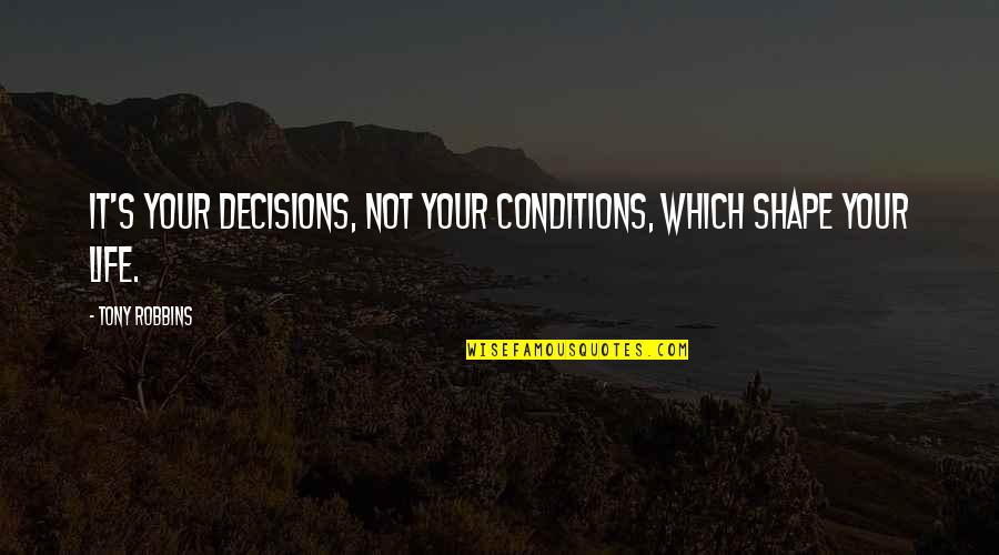 Important Tom Sawyer Quotes By Tony Robbins: It's your decisions, not your conditions, which shape