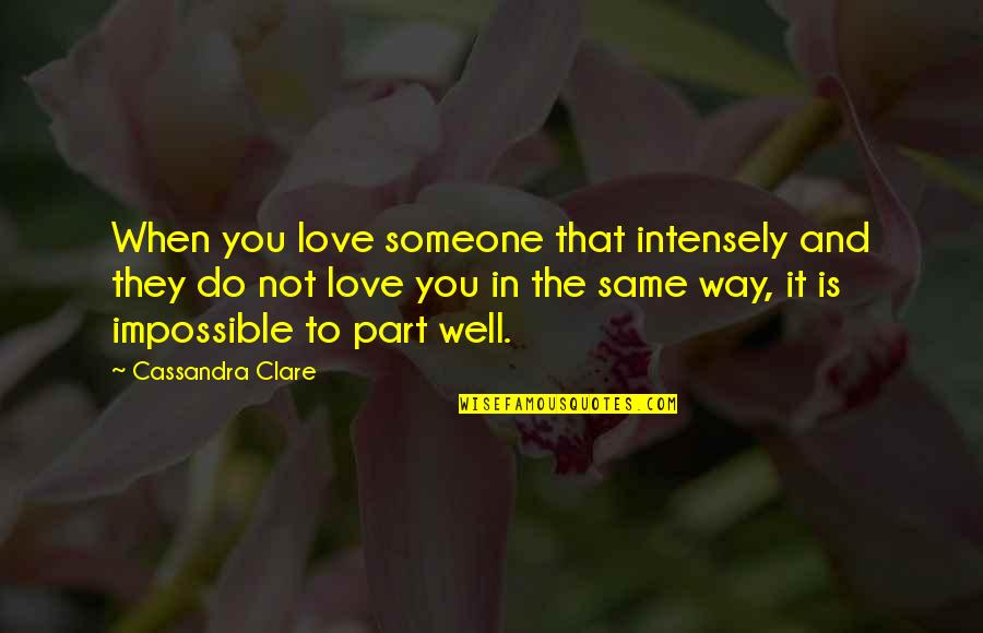 Impossible To Love You Quotes By Cassandra Clare: When you love someone that intensely and they