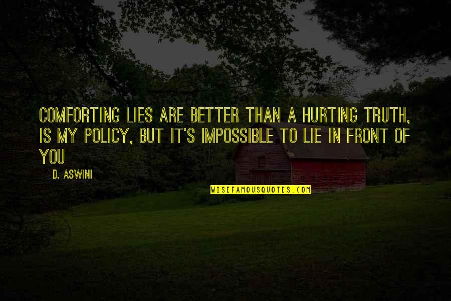 Impossible To Love You Quotes By D. Aswini: Comforting lies are better than a hurting truth,