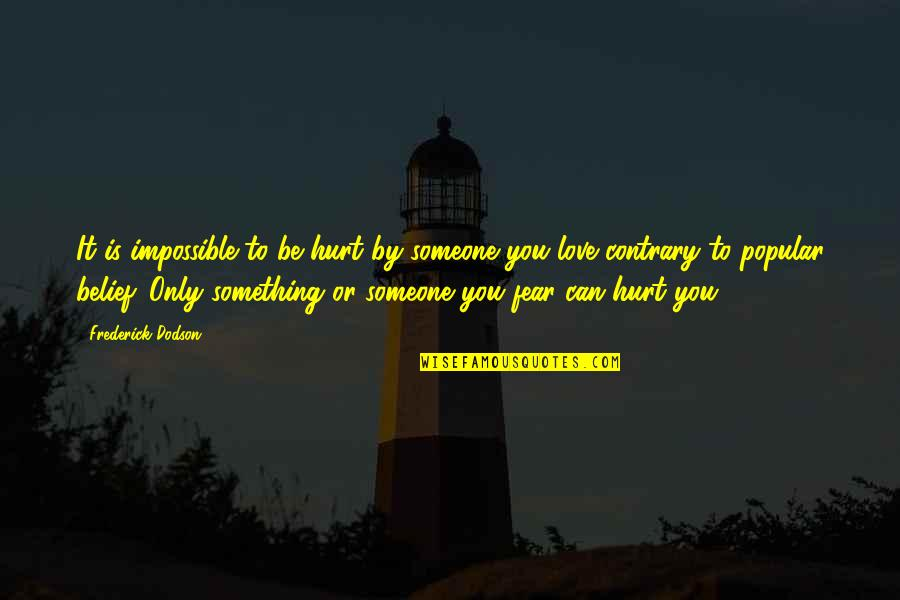 Impossible To Love You Quotes By Frederick Dodson: It is impossible to be hurt by someone