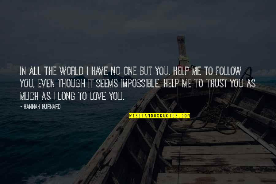 Impossible To Love You Quotes By Hannah Hurnard: In all the world I have no one