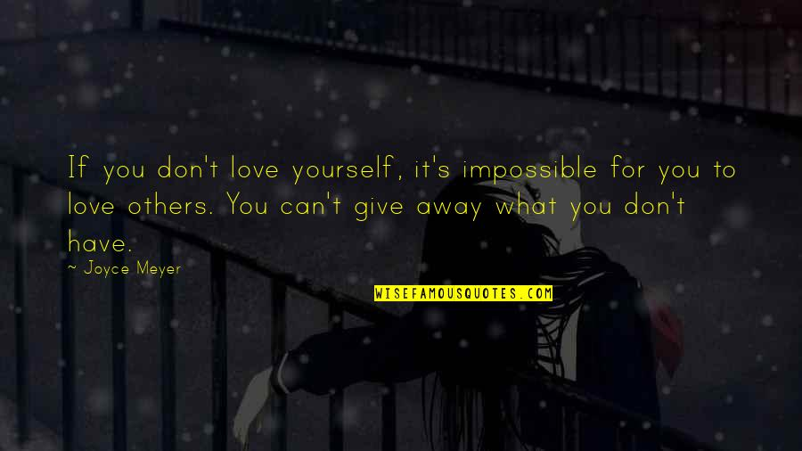 Impossible To Love You Quotes By Joyce Meyer: If you don't love yourself, it's impossible for