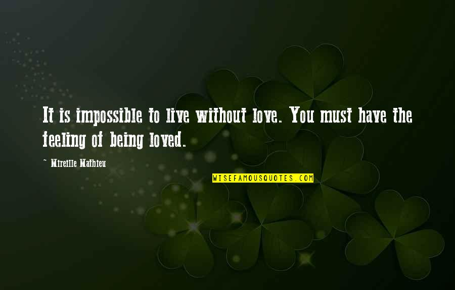 Impossible To Love You Quotes By Mireille Mathieu: It is impossible to live without love. You