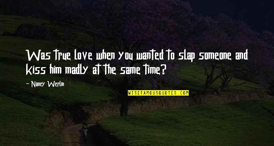 Impossible To Love You Quotes By Nancy Werlin: Was true love when you wanted to slap