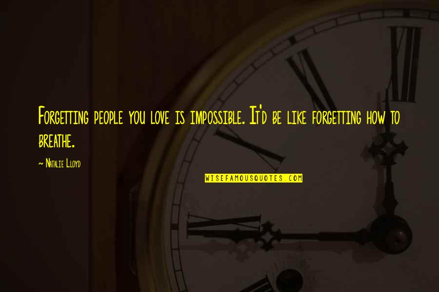 Impossible To Love You Quotes By Natalie Lloyd: Forgetting people you love is impossible. It'd be