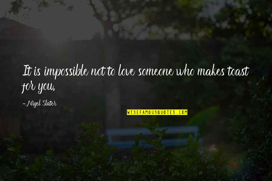 Impossible To Love You Quotes By Nigel Slater: It is impossible not to love someone who