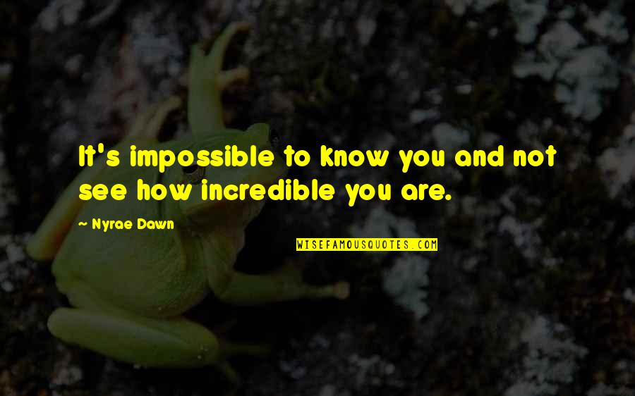 Impossible To Love You Quotes By Nyrae Dawn: It's impossible to know you and not see