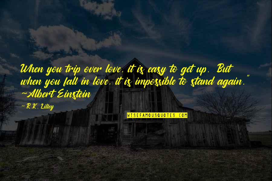Impossible To Love You Quotes By R.K. Lilley: When you trip over love, it is easy
