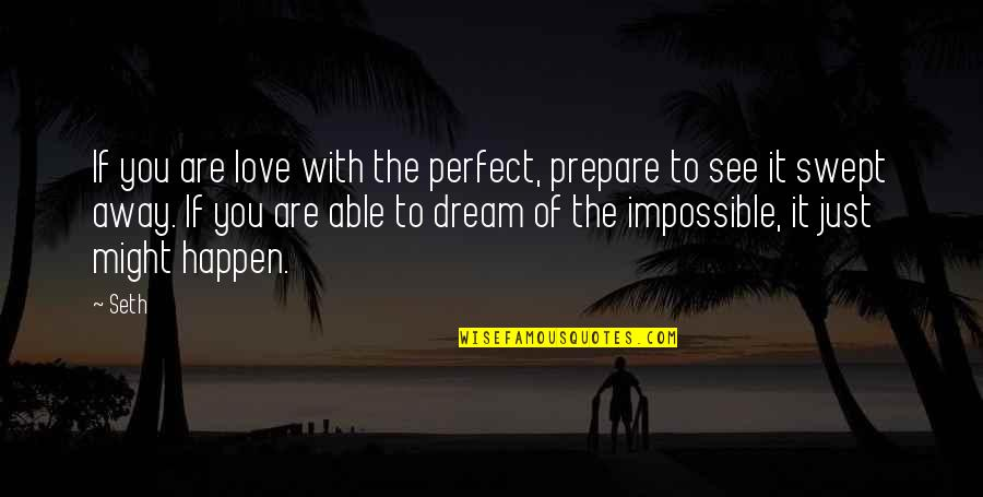 Impossible To Love You Quotes By Seth: If you are love with the perfect, prepare
